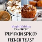 One picture of making pumpkin spiced french toast muffin and one picture of syrup being poured on muffin. Text overlay staring 2 smartPoints