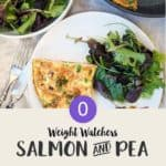 A skillet and plate of frittata with a side salad with text overlay Weight Watchers Salmon & Pea Frittata.