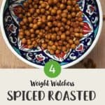 A painted bowl with spiced chickpeas and text overlay stating Weight Watchers Spiced & roasted Chickpeas.